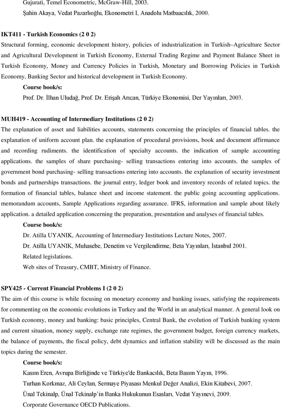 External Trading Regime and Payment Balance Sheet in Turkish Economy, Money and Currency Policies in Turkish, Monetary and Borrowing Policies in Turkish Economy, Banking Sector and historical