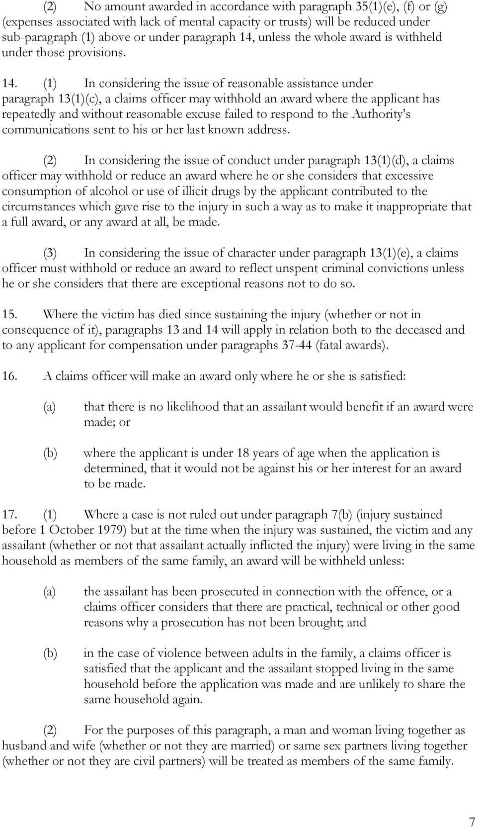 (1) In considering the issue of reasonable assistance under paragraph 13(1)(c), a claims officer may withhold an award where the applicant has repeatedly and without reasonable excuse failed to