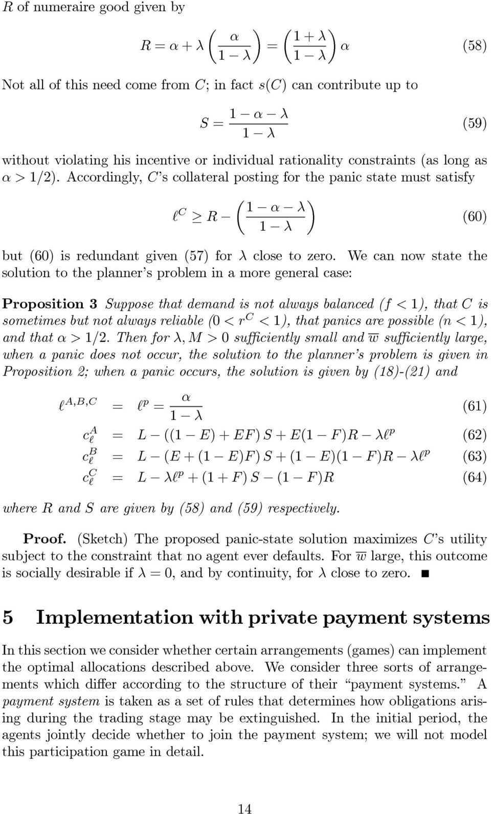 We can now state the solution to the planner s problem in a more general case: Proposition 3 Suppose that demand is not always balanced (f < 1), that C is sometimes but not always reliable (0 <r C <