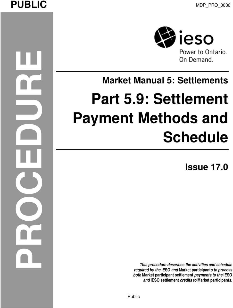 0 This procedure describes the activities and schedule required by the IESO and