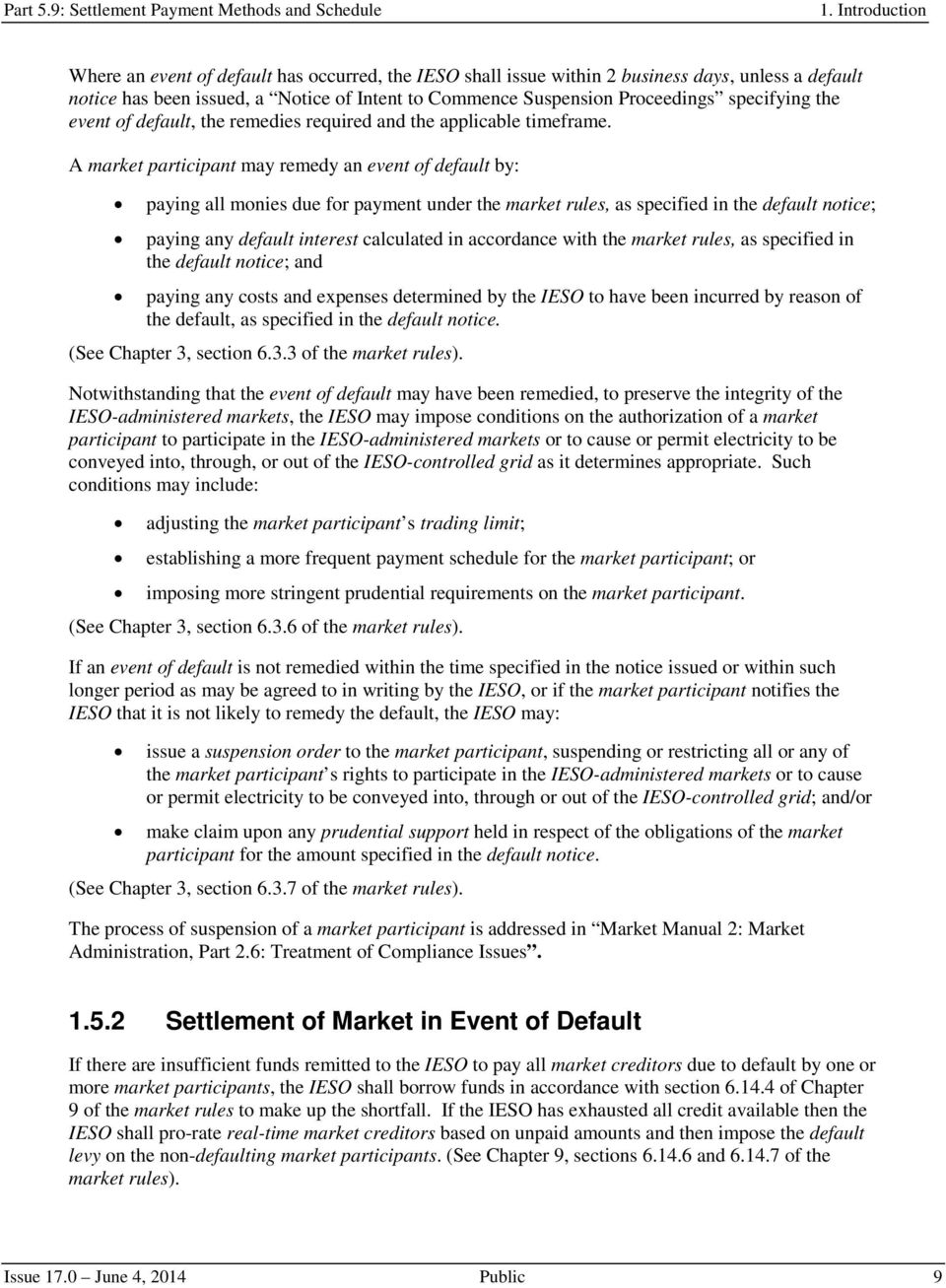 A market participant may remedy an event of default by: paying all monies due for payment under the market rules, as specified in the default notice; paying any default interest calculated in
