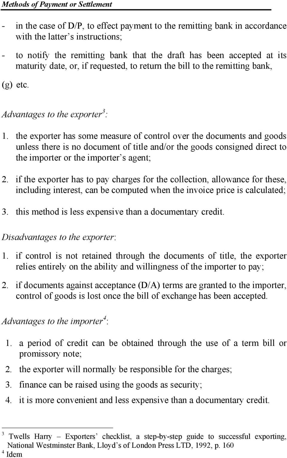 the exporter has some measure of control over the documents and goods unless there is no document of title and/or the goods consigned direct to the importer or the importer s agent; 2.