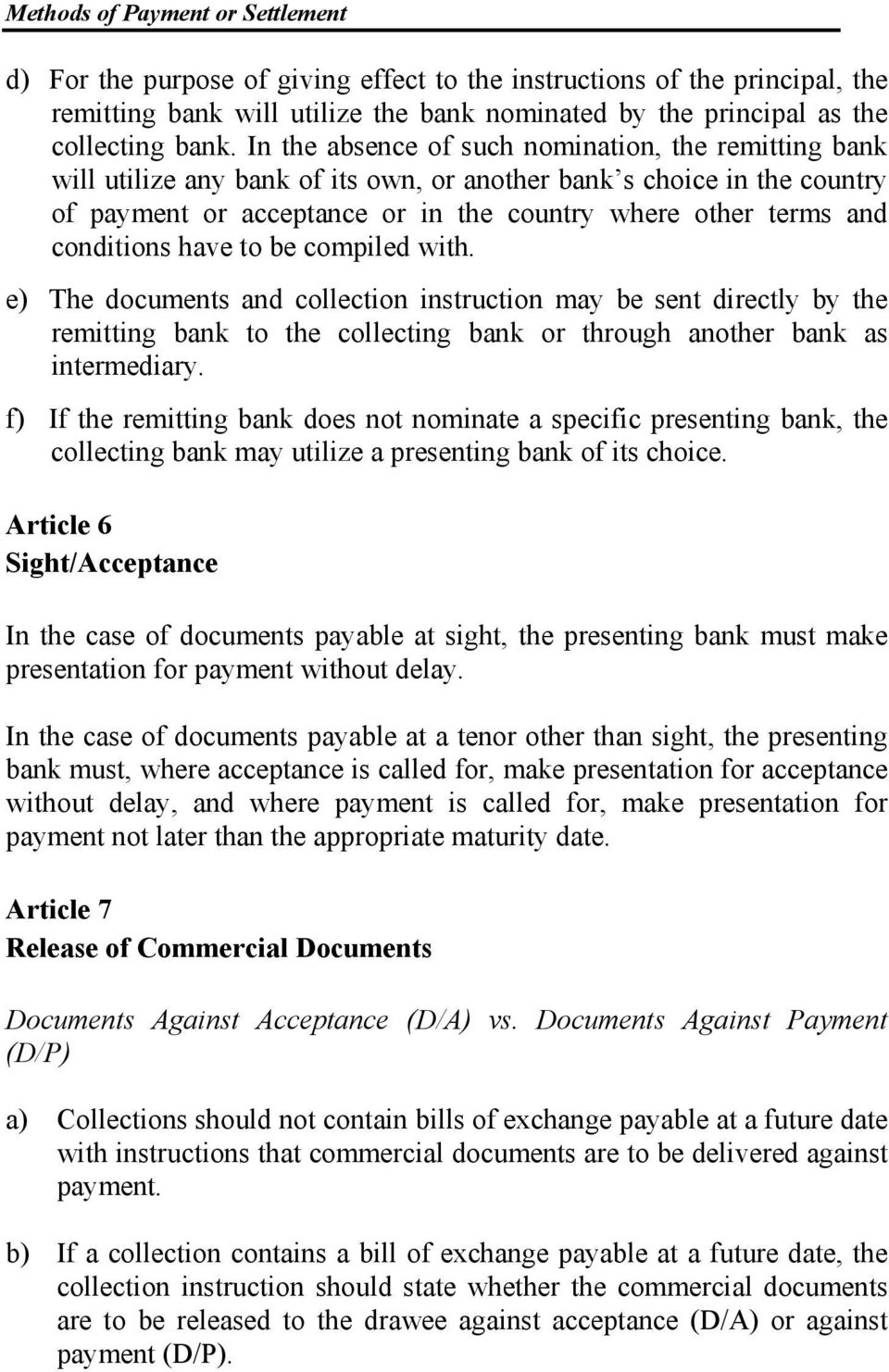 conditions have to be compiled with. e) The documents and collection instruction may be sent directly by the remitting bank to the collecting bank or through another bank as intermediary.