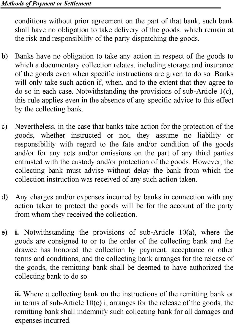 b) Banks have no obligation to take any action in respect of the goods to which a documentary collection relates, including storage and insurance of the goods even when specific instructions are