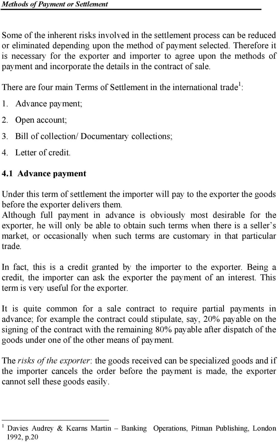 There are four main Terms of Settlement in the international trade 1 : 1. Advance payment; 2. Open account; 3. Bill of collection/ Documentary collections; 4.