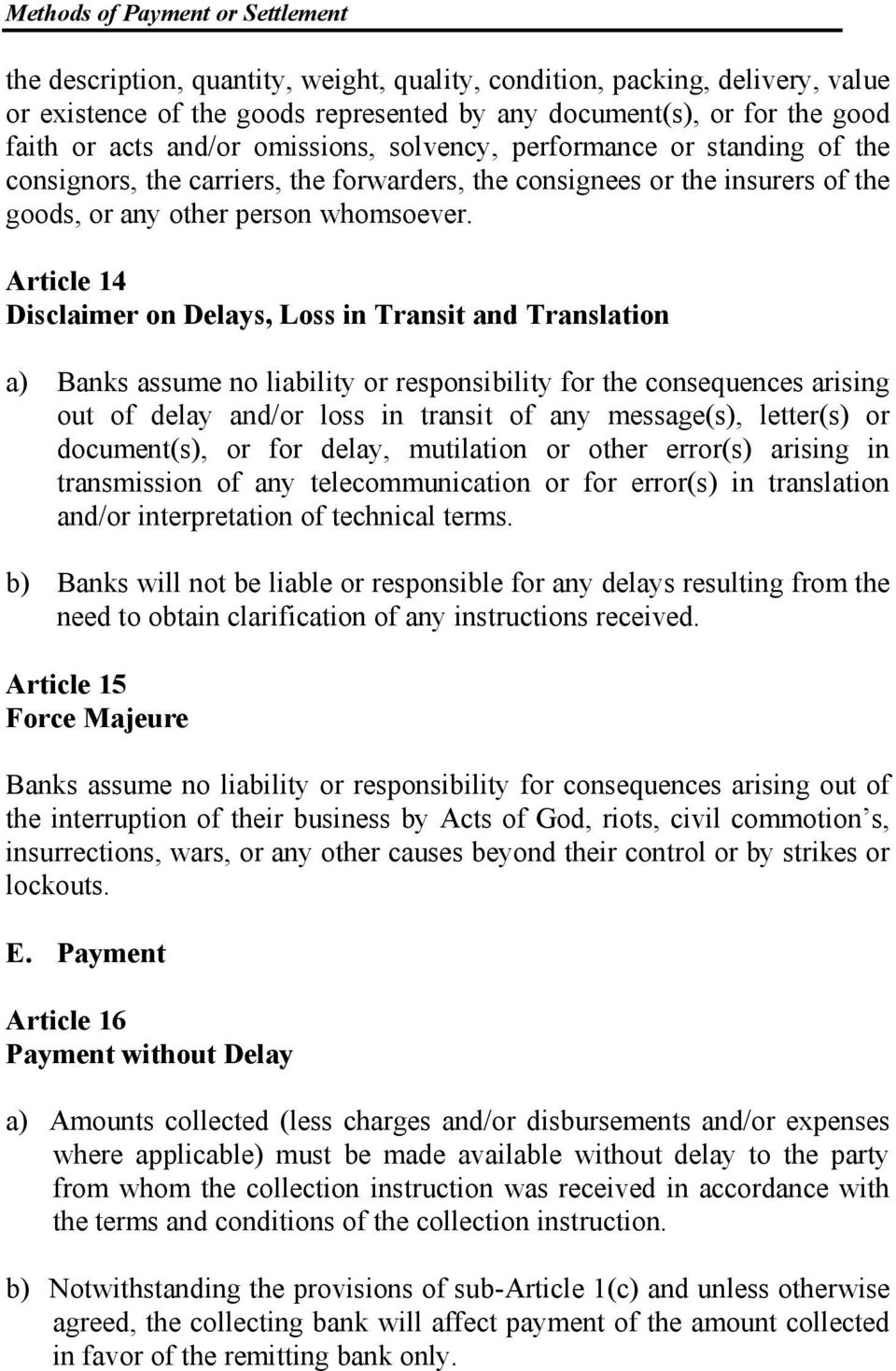 Article 14 Disclaimer on Delays, Loss in Transit and Translation a) Banks assume no liability or responsibility for the consequences arising out of delay and/or loss in transit of any message(s),