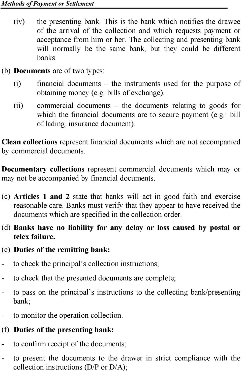 (b) Documents are of two types: (i) (ii) financial documents the instruments used for the purpose of obtaining money (e.g. bills of exchange).