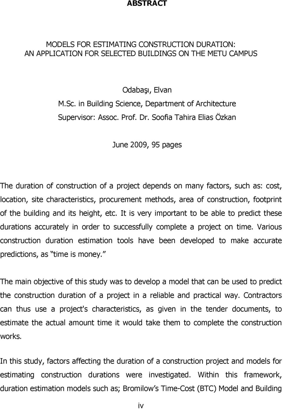 Soofia Tahira Elias Özkan June 2009, 95 pages The duration of construction of a project depends on many factors, such as: cost, location, site characteristics, procurement methods, area of