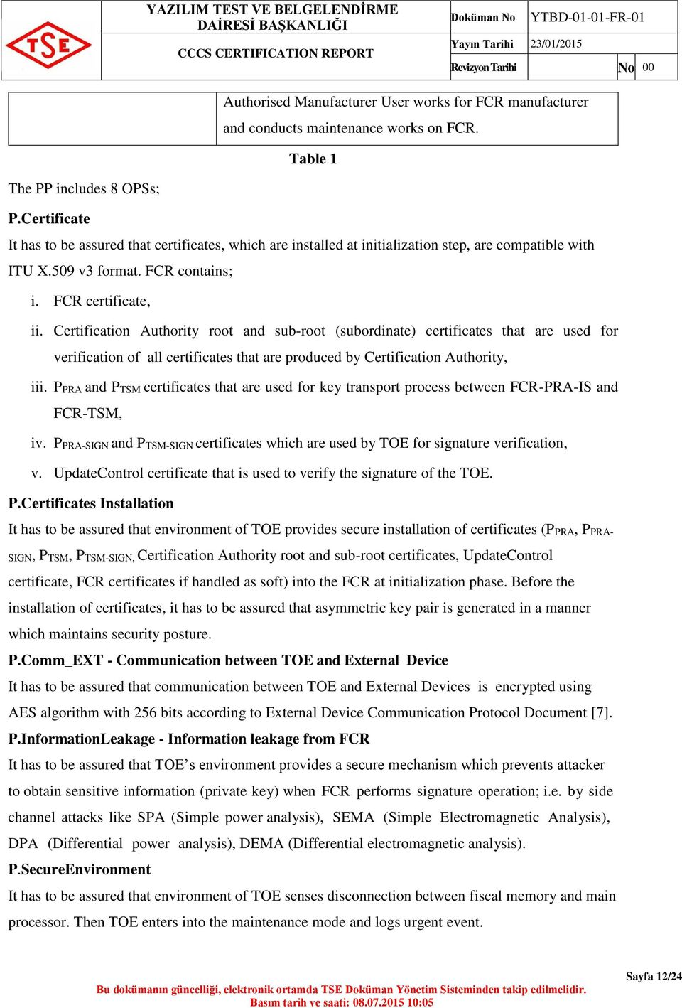 Certification Authority root and sub-root (subordinate) certificates that are used for verification of all certificates that are produced by Certification Authority, iii.
