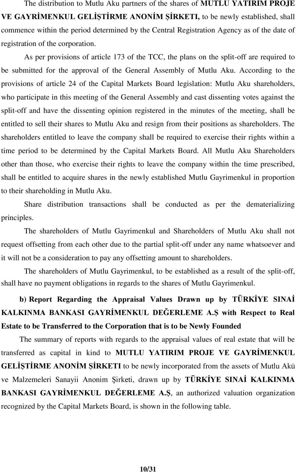 As per provisions of article 173 of the TCC, the plans on the split-off are required to be submitted for the approval of the General Assembly of Mutlu Aku.