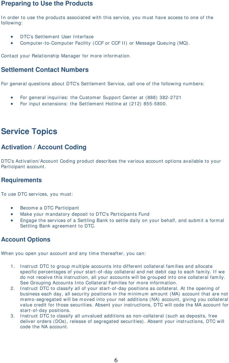 Settlement Contact Numbers For general questions about DTC's Settlement Service, call one of the following numbers: For general inquiries: the Customer Support Center at (888) 382-2721 For input