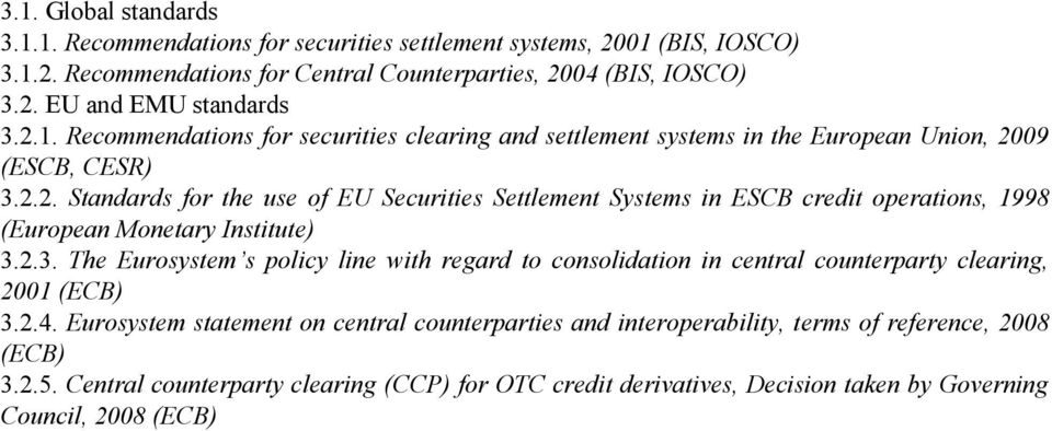 2.3. The Eurosystem s policy line with regard to consolidation in central counterparty clearing, 2001 (ECB) 3.2.4.