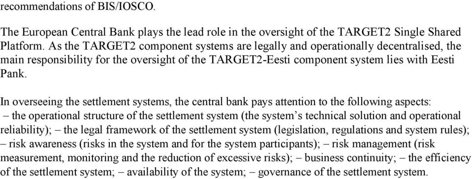 In overseeing the settlement systems, the central bank pays attention to the following aspects: the operational structure of the settlement system (the system s technical solution and operational