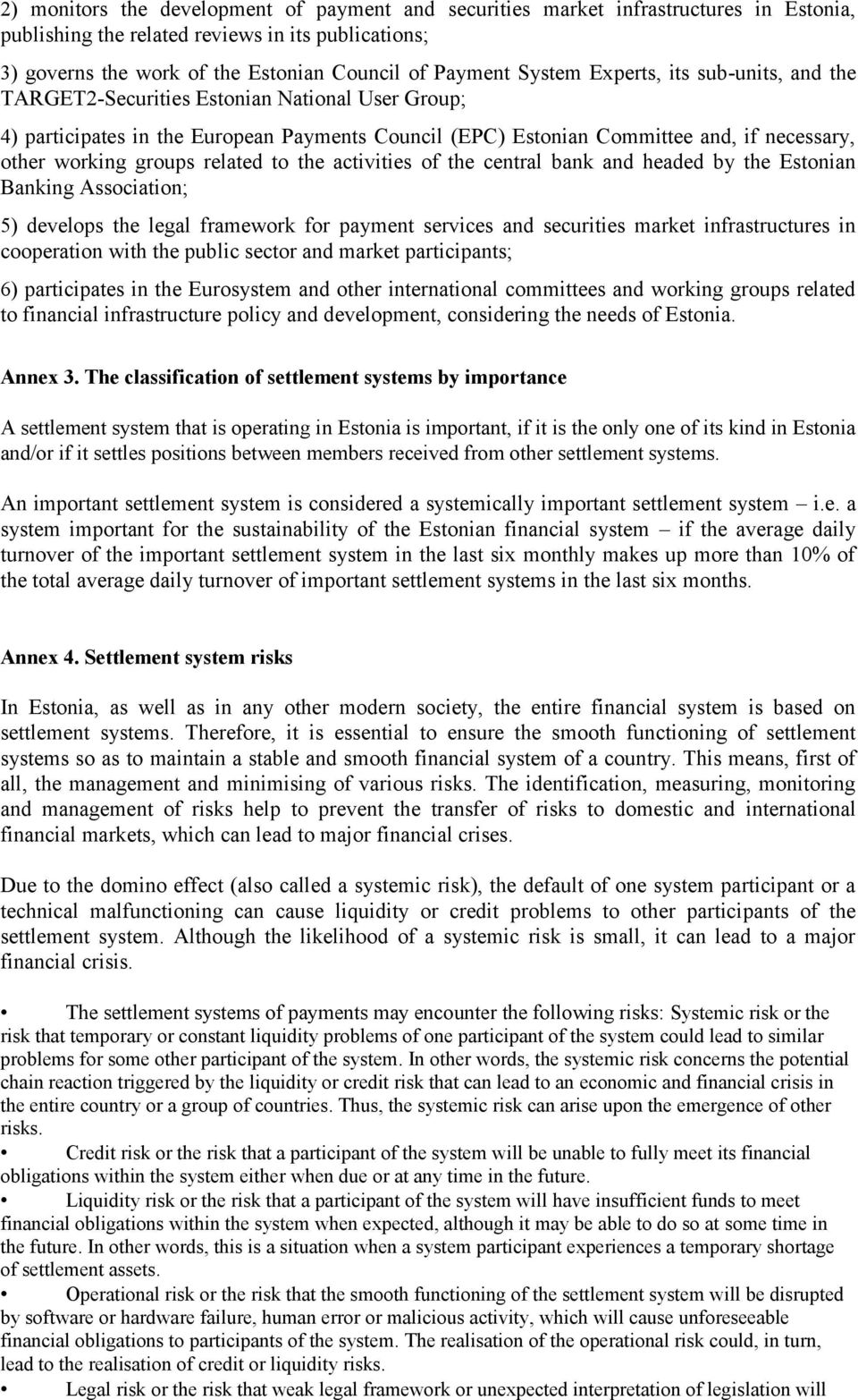 groups related to the activities of the central bank and headed by the Estonian Banking Association; 5) develops the legal framework for payment services and securities market infrastructures in