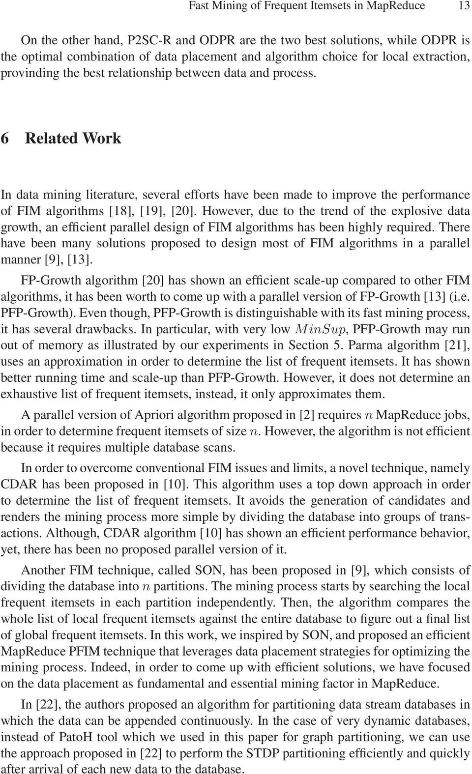 6 Related Work In data mining literature, several efforts have been made to improve the performance of FIM algorithms [18], [19], [20].