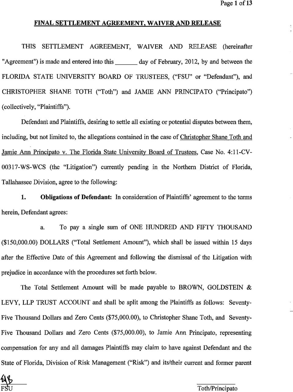Defendant and Plaintiffs, desiring to settle all existing or potential disputes between them, including, but not limited to, the allegations contained in the case of Christopher Shane Toth and Jamie