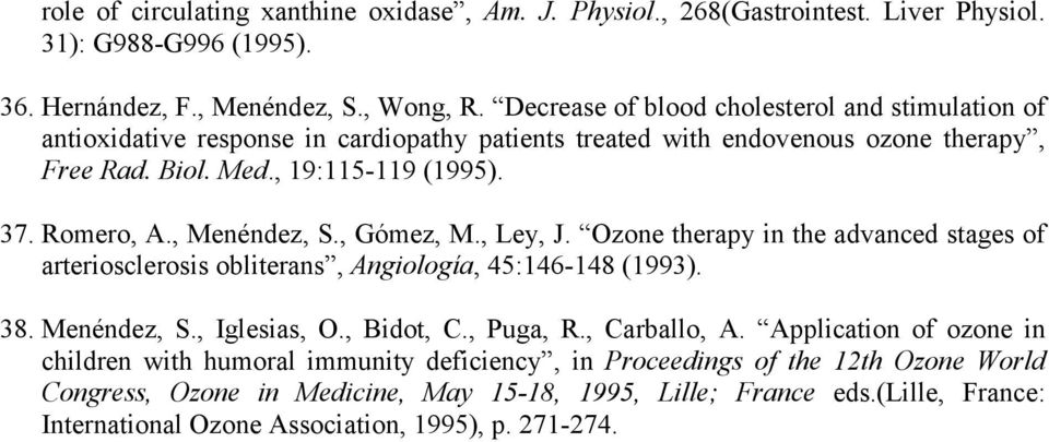 , Menéndez, S., Gómez, M., Ley, J. Ozone therapy in the advanced stages of arteriosclerosis obliterans, Angiología, 45:146-148 (1993). 38. Menéndez, S., Iglesias, O., Bidot, C., Puga, R.