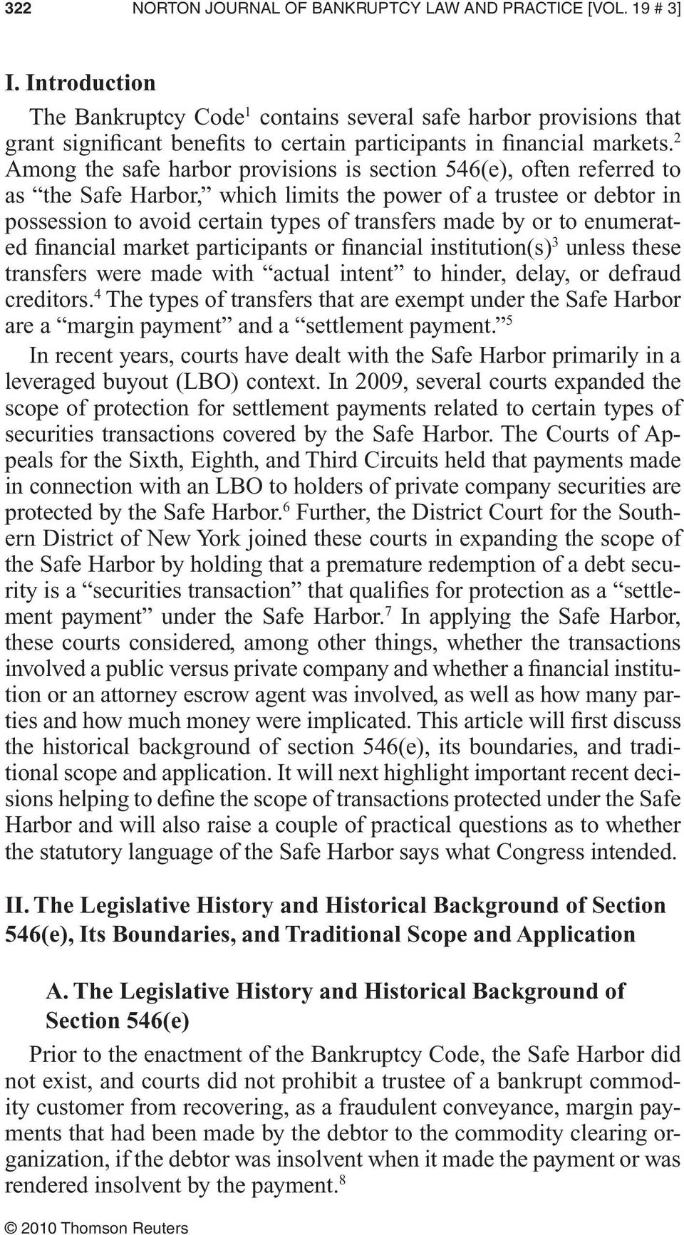 2 Among the safe harbor provisions is section 546(e), often referred to as the Safe Harbor, which limits the power of a trustee or debtor in possession to avoid certain types of transfers made by or