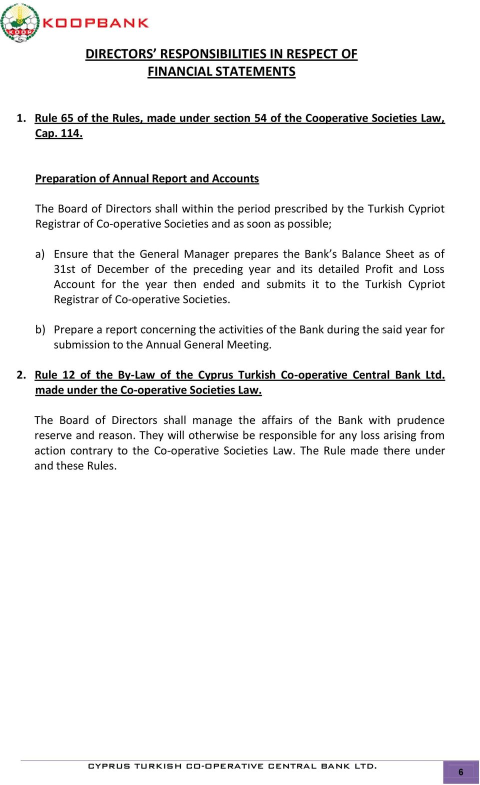 the General Manager prepares the Bank s Balance Sheet as of 31st of December of the preceding year and its detailed Profit and Loss Account for the year then ended and submits it to the Turkish