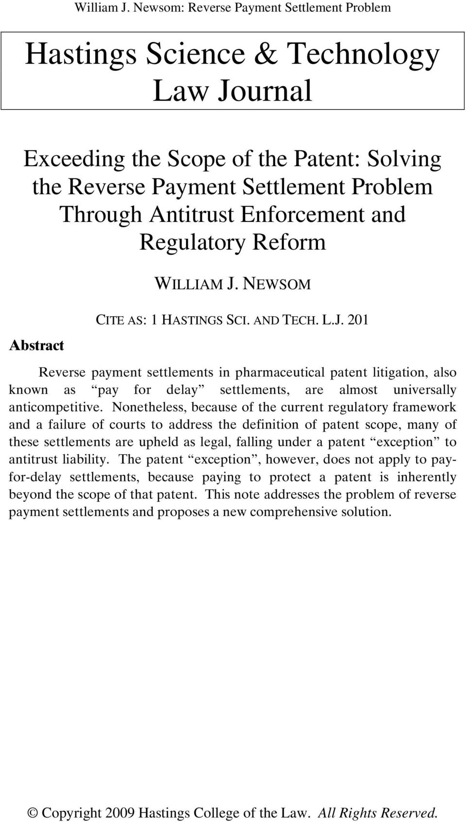 and Regulatory Reform Abstract WILLIAM J. NEWSOM CITE AS: 1 HASTINGS SCI. AND TECH. L.J. 201 Reverse payment settlements in pharmaceutical patent litigation, also known as pay for delay settlements, are almost universally anticompetitive.