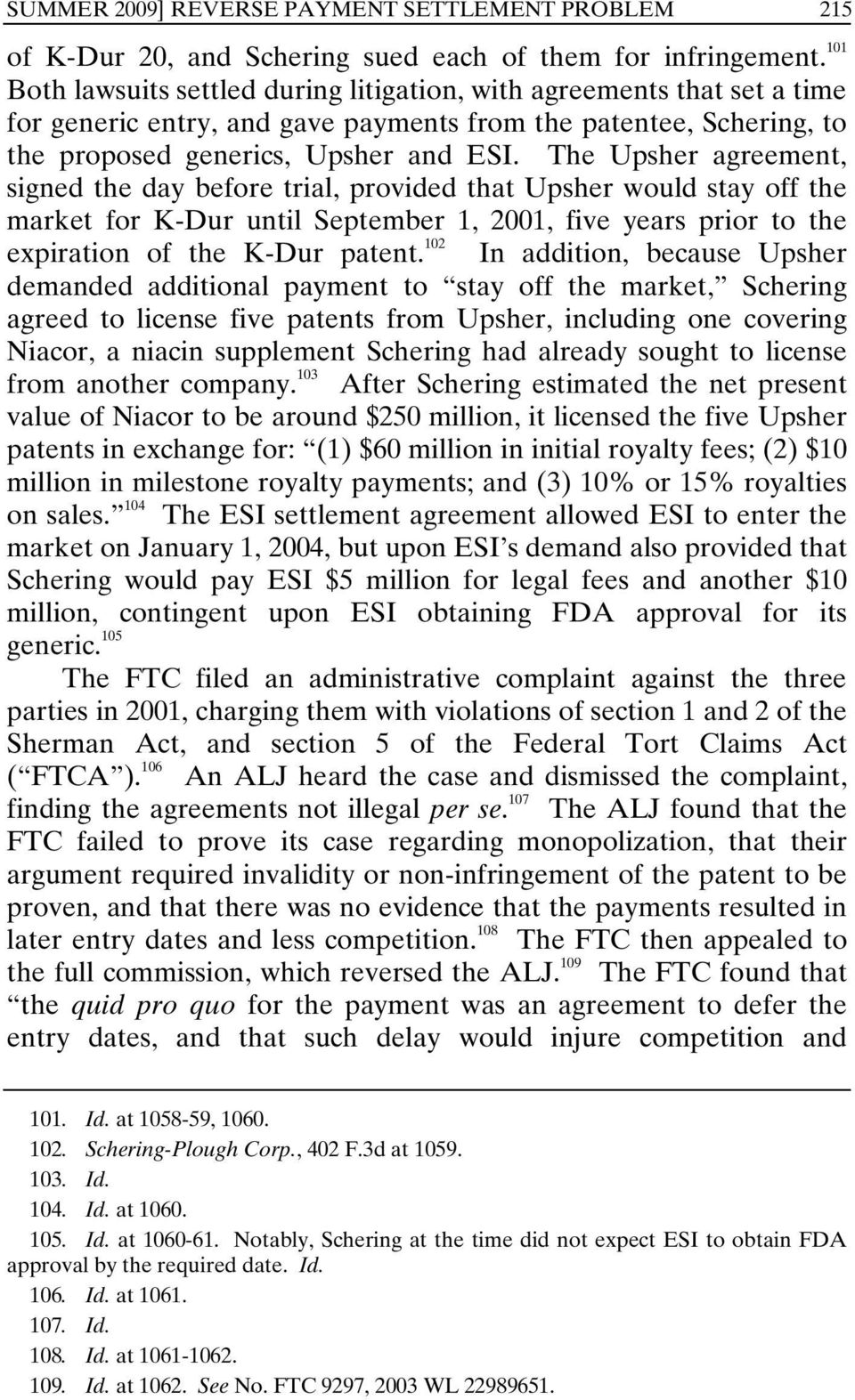 The Upsher agreement, signed the day before trial, provided that Upsher would stay off the market for K-Dur until September 1, 2001, five years prior to the expiration of the K-Dur patent.