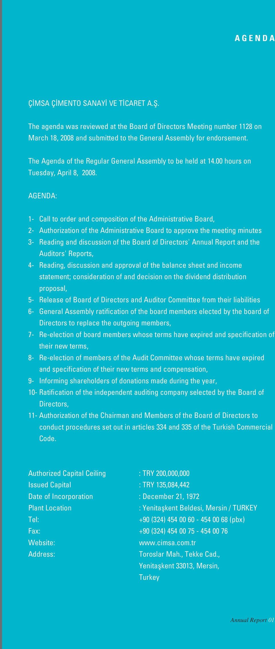 AGENDA: 1- Call to order and composition of the Administrative Board, 2- Authorization of the Administrative Board to approve the meeting minutes 3- Reading and discussion of the Board of Directors'
