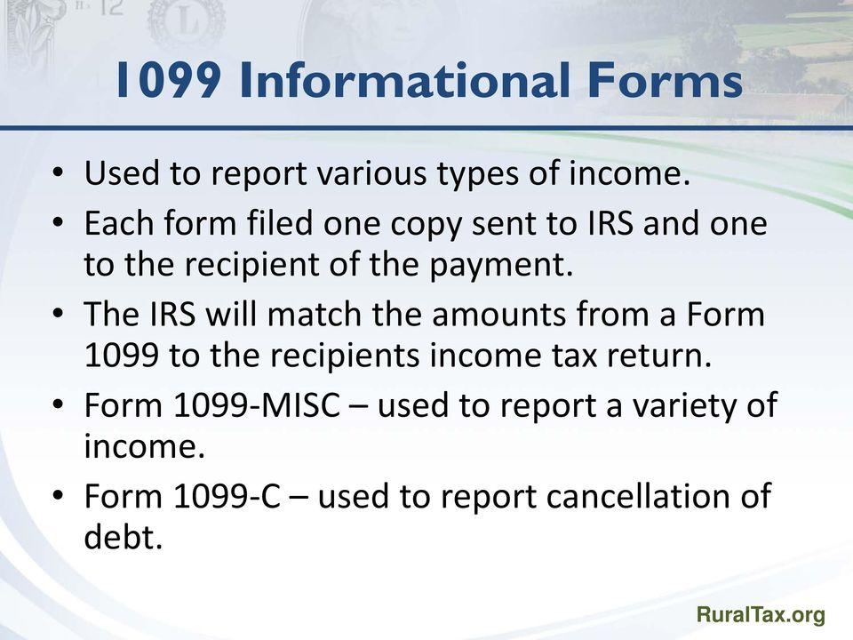 The IRS will match the amounts from a Form 1099 to the recipients income tax