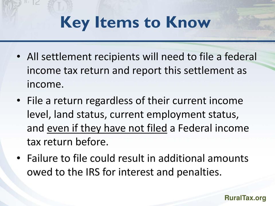 File a return regardless of their current income level, land status, current employment status,