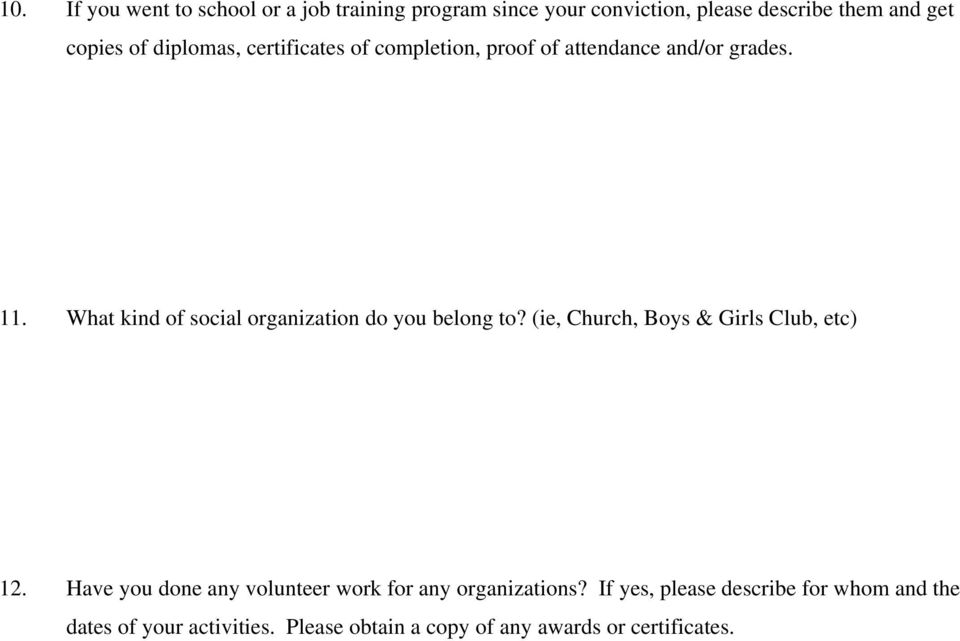 What kind of social organization do you belong to? (ie, Church, Boys & Girls Club, etc) 12.