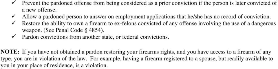 Restore the ability to own a firearm to ex-felons convicted of any offense involving the use of a dangerous weapon. (See Penal Code 4854).