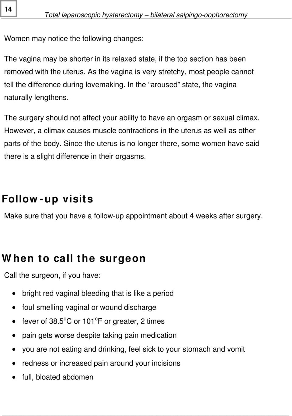 The surgery should not affect your ability to have an orgasm or sexual climax. However, a climax causes muscle contractions in the uterus as well as other parts of the body.