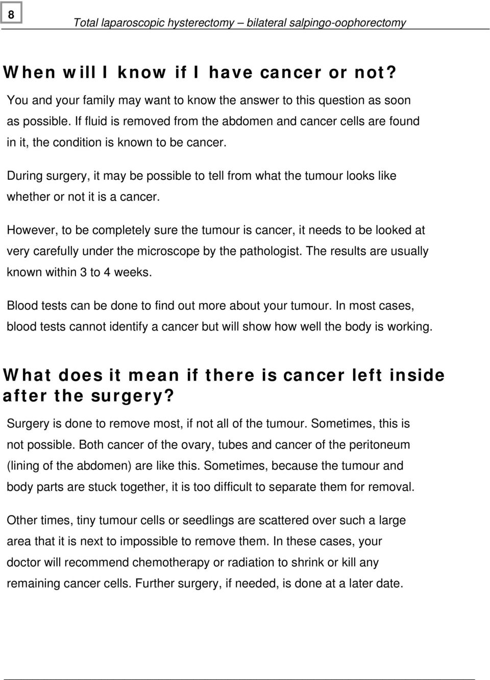 During surgery, it may be possible to tell from what the tumour looks like whether or not it is a cancer.