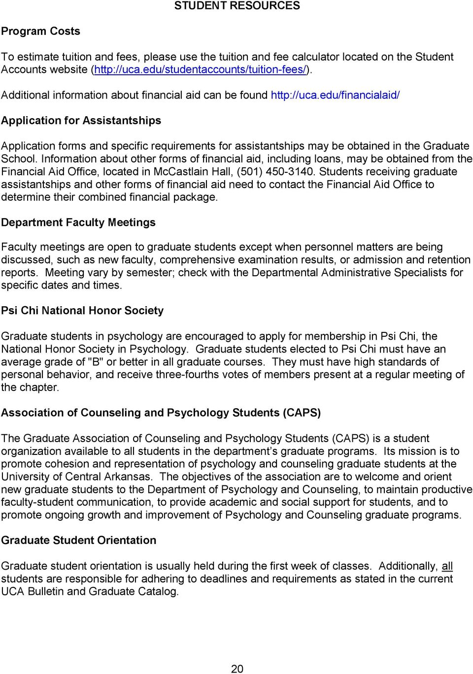 edu/financialaid/ Application for Assistantships Application forms and specific requirements for assistantships may be obtained in the Graduate School.