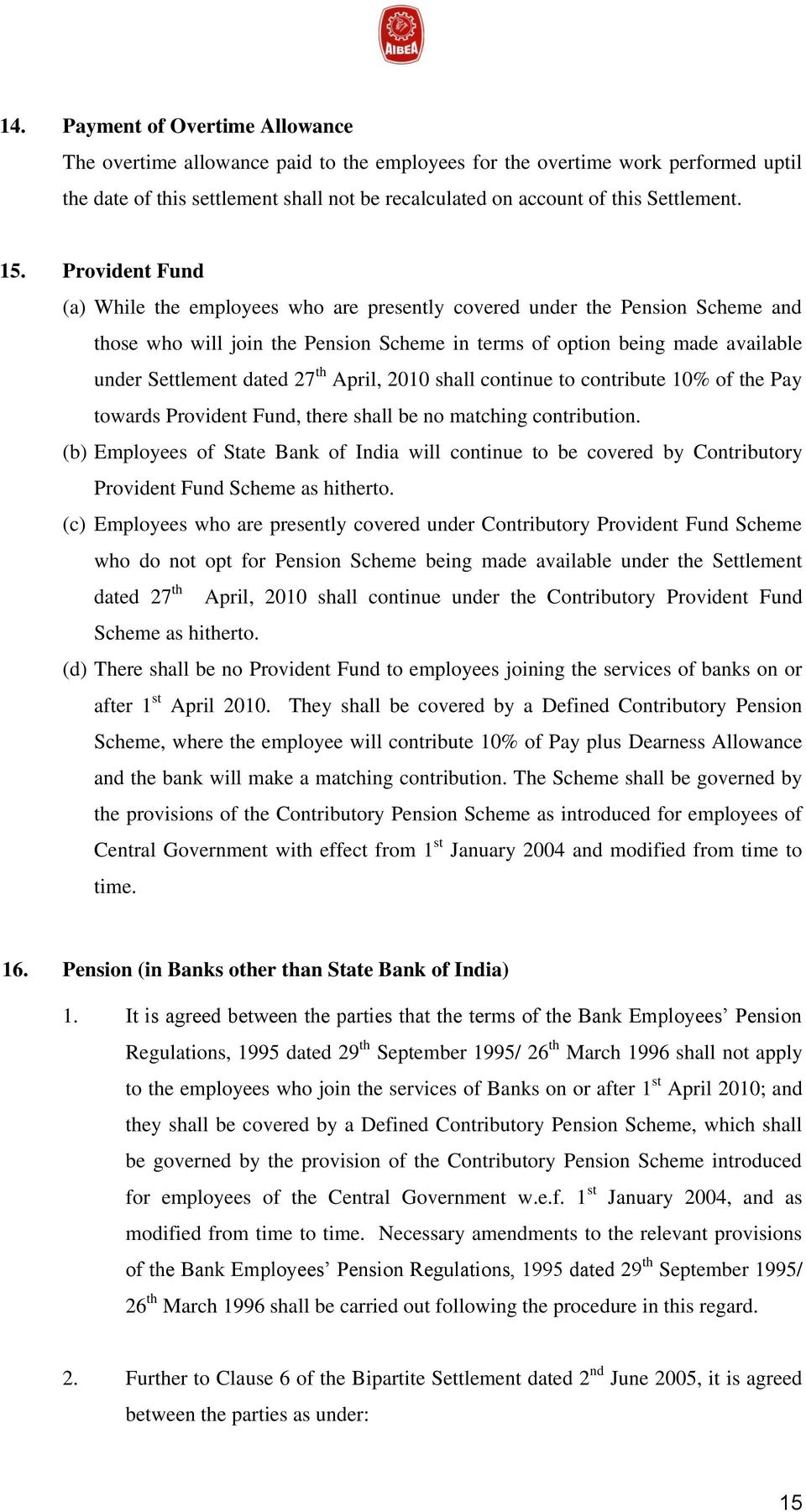 Provident Fund (a) While the employees who are presently covered under the Pension Scheme and those who will join the Pension Scheme in terms of option being made available under Settlement dated 27