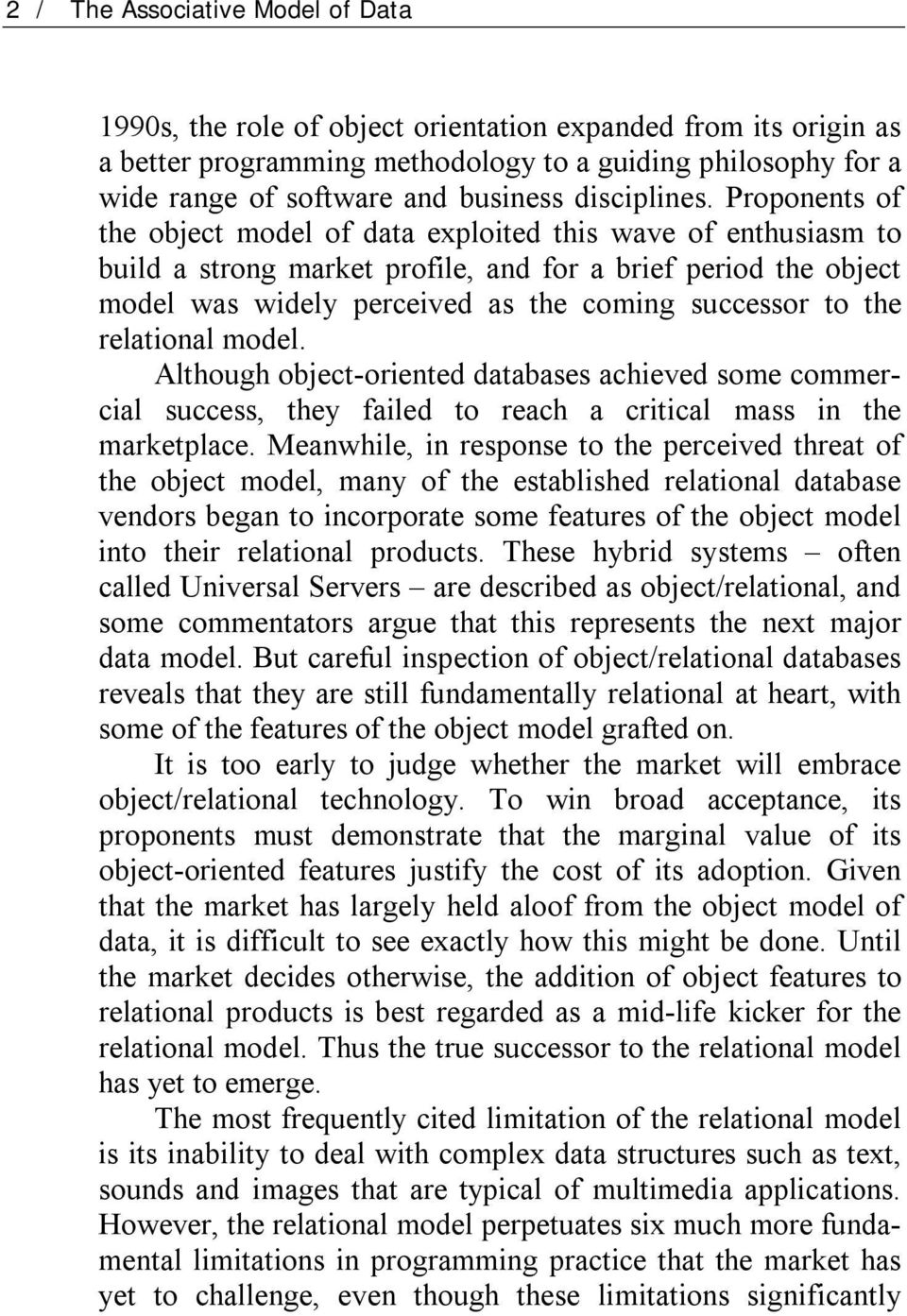 Proponents of the object model of data exploited this wave of enthusiasm to build a strong market profile, and for a brief period the object model was widely perceived as the coming successor to the