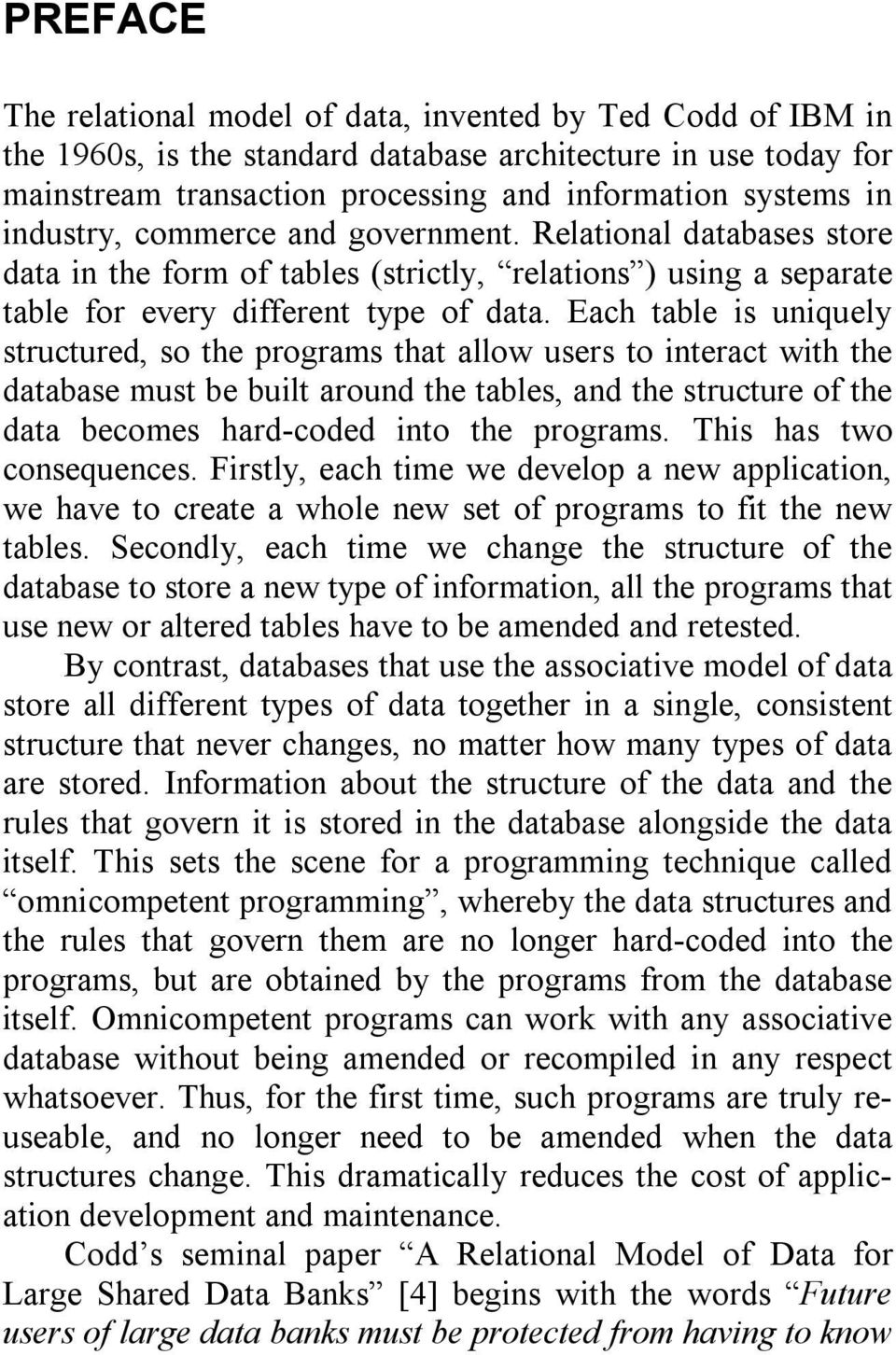 Each table is uniquely structured, so the programs that allow users to interact with the database must be built around the tables, and the structure of the data becomes hard-coded into the programs.