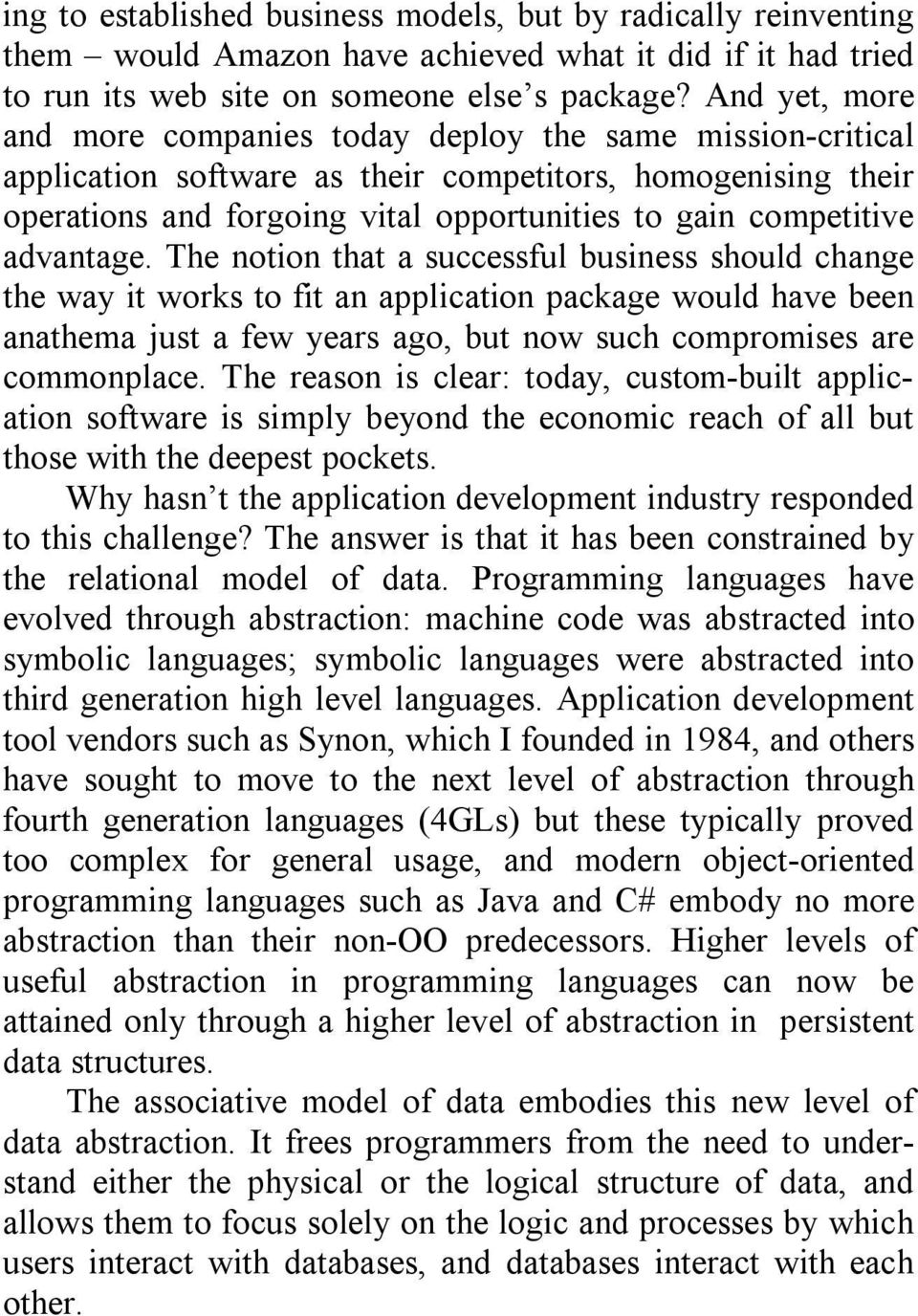 advantage. The notion that a successful business should change the way it works to fit an application package would have been anathema just a few years ago, but now such compromises are commonplace.