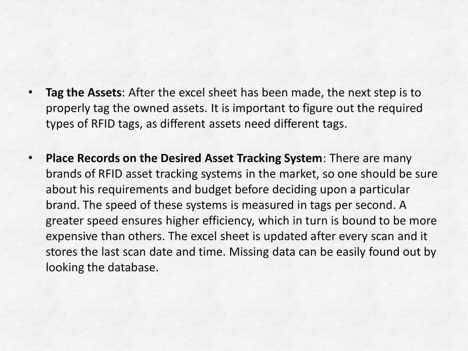 Place Records on the Desired Asset Tracking System: There are many brands of RFID asset tracking systems in the market, so one should be sure about his requirements and budget before