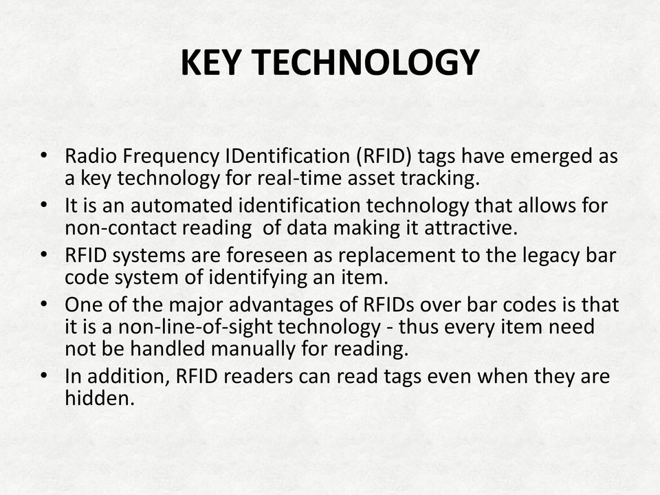 RFID systems are foreseen as replacement to the legacy bar code system of identifying an item.