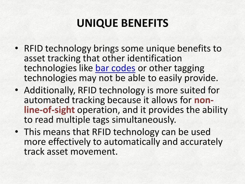 Additionally, RFID technology is more suited for automated tracking because it allows for nonline-of-sight operation, and