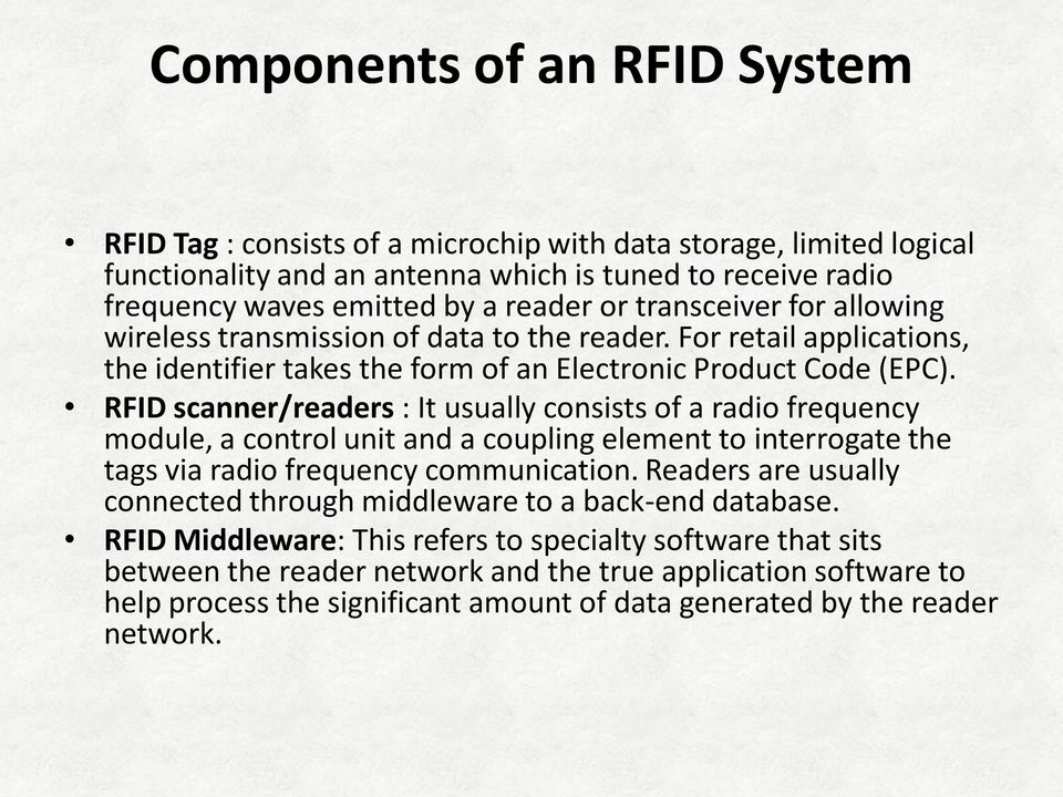 RFID scanner/readers : It usually consists of a radio frequency module, a control unit and a coupling element to interrogate the tags via radio frequency communication.