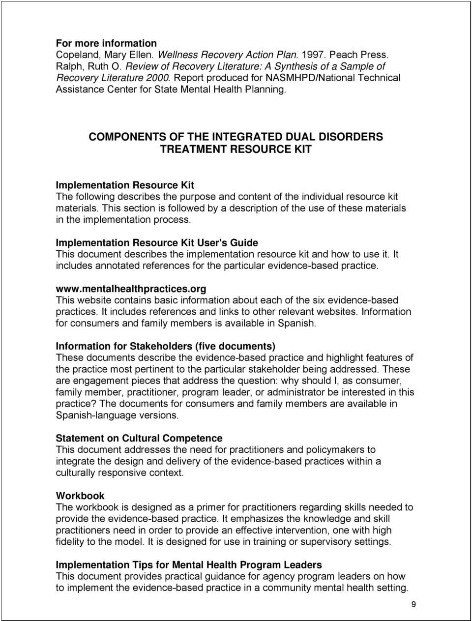 COMPONENTS OF THE INTEGRATED DUAL DISORDERS TREATMENT RESOURCE KIT Implementation Resource Kit The following describes the purpose and content of the individual resource kit materials.