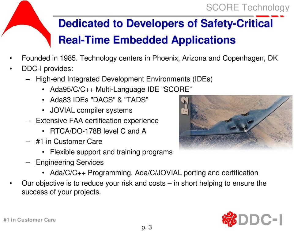 Multi-Language IDE SCORE Ada83 IDEs DACS & TADS JOVIAL compiler systems Extensive FAA certification experience RTCA/DO-178B level C and A Flexible