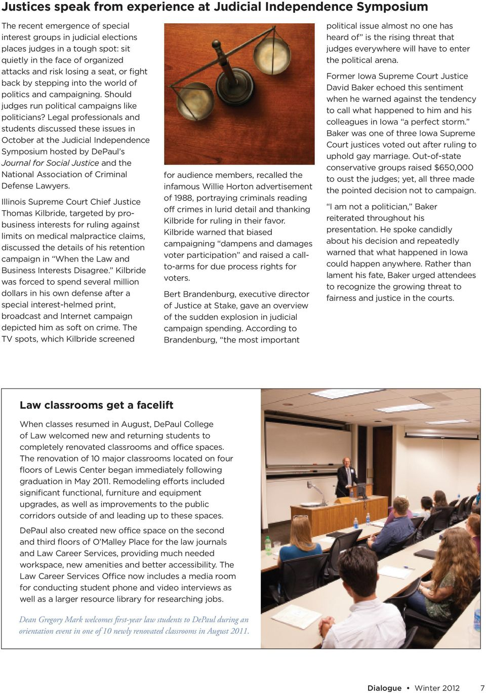 Legal professionals and students discussed these issues in October at the Judicial Independence Symposium hosted by DePaul s Journal for Social Justice and the National Association of Criminal