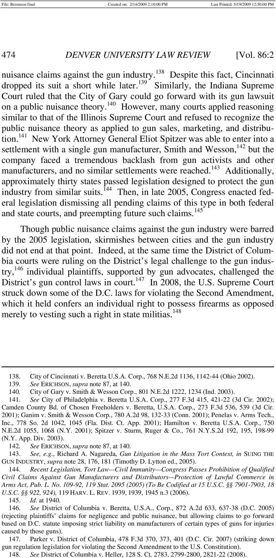 140 However, many courts applied reasoning similar to that of the Illinois Supreme Court and refused to recognize the public nuisance theory as applied to gun sales, marketing, and distribution.