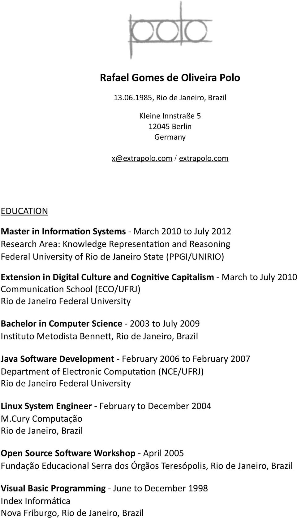 and Cogni5ve Capitalism - March to July 2010 CommunicaTon School (ECO/UFRJ) Rio de Janeiro Federal University Bachelor in Computer Science - 2003 to July 2009 InsTtuto Metodista Benne], Java SoCware
