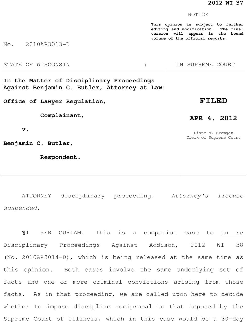 Butler, FILED APR 4, 2012 Diane M. Fremgen Clerk of Supreme Court Respondent. suspended. ATTORNEY disciplinary proceeding. Attorney's license 1 PER CURIAM.