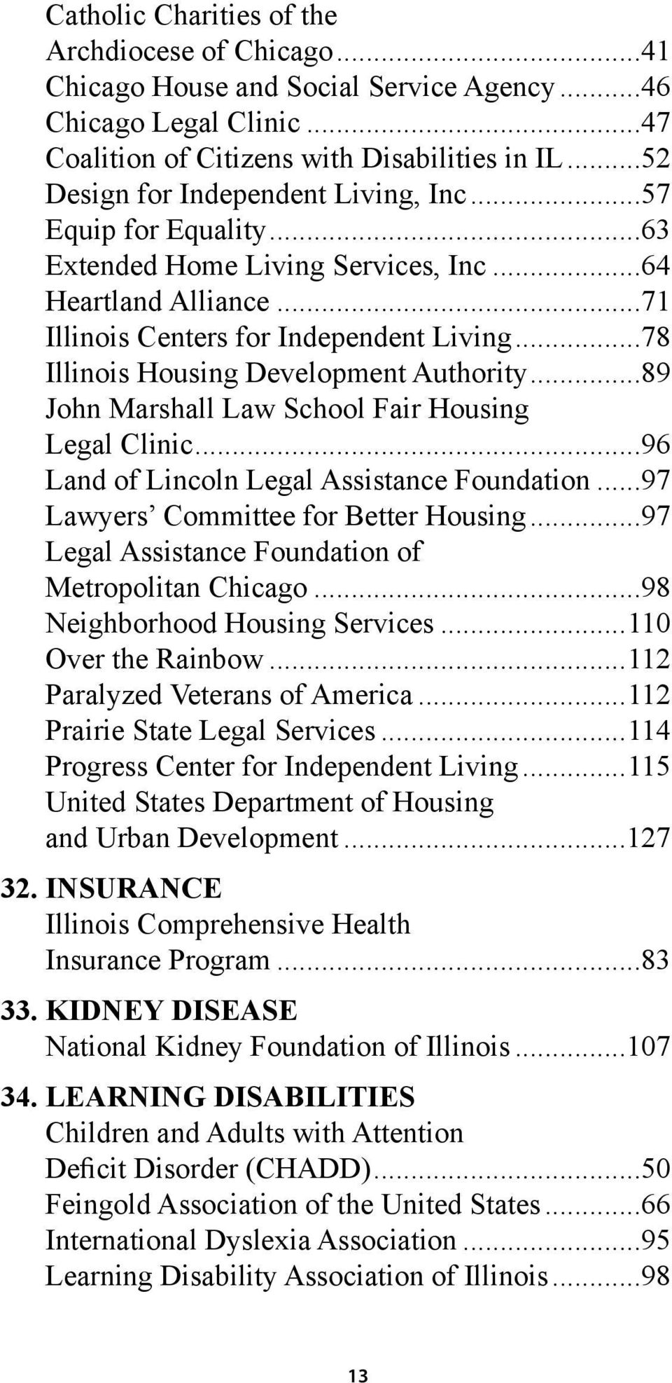 ..78 Illinois Housing Development Authority...89 John Marshall Law School Fair Housing Legal Clinic...96 Land of Lincoln Legal Assistance Foundation...97 Lawyers Committee for Better Housing.