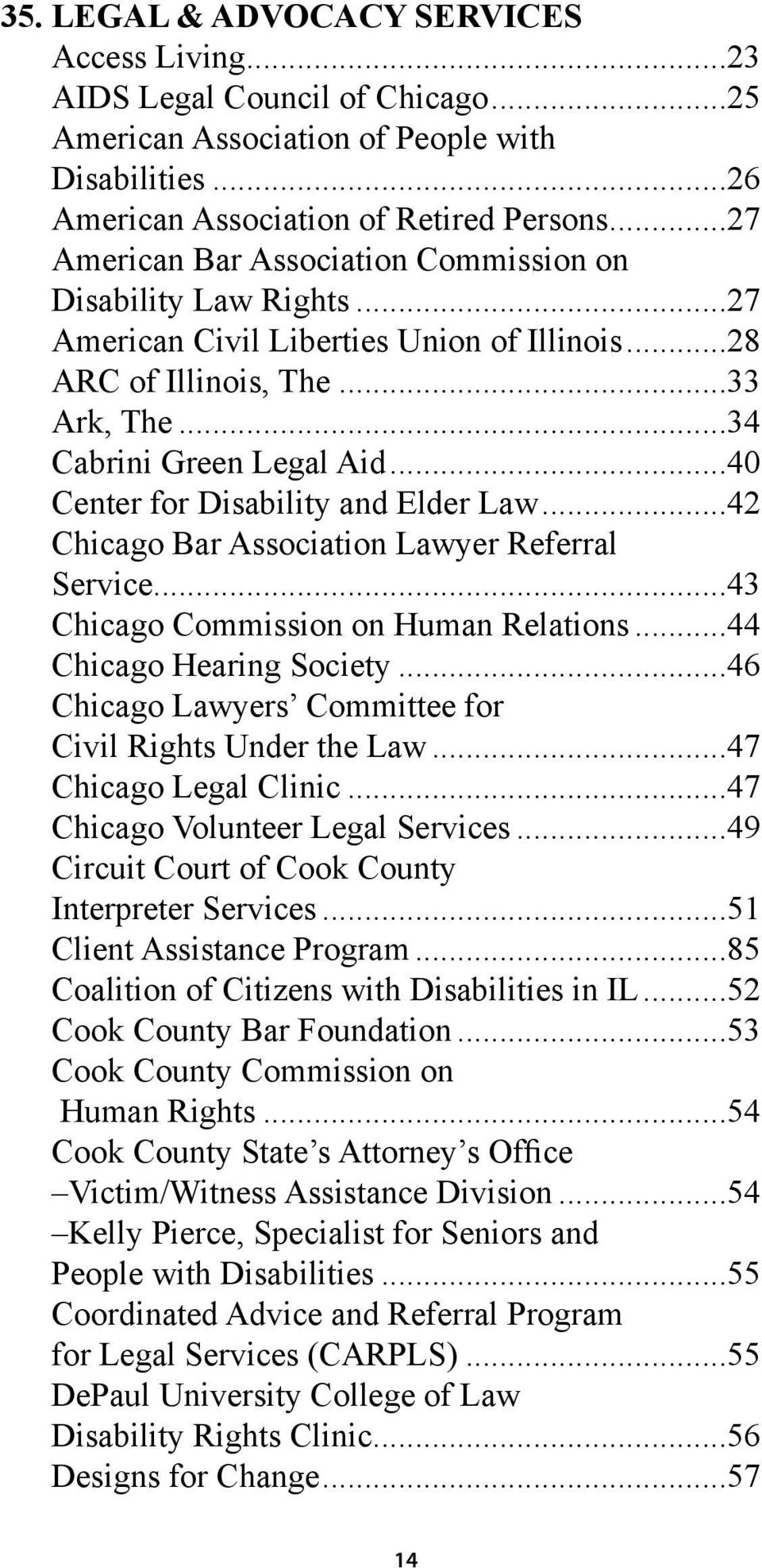 ..40 Center for Disability and Elder Law...42 Chicago Bar Association Lawyer Referral Service...43 Chicago Commission on Human Relations...44 Chicago Hearing Society.