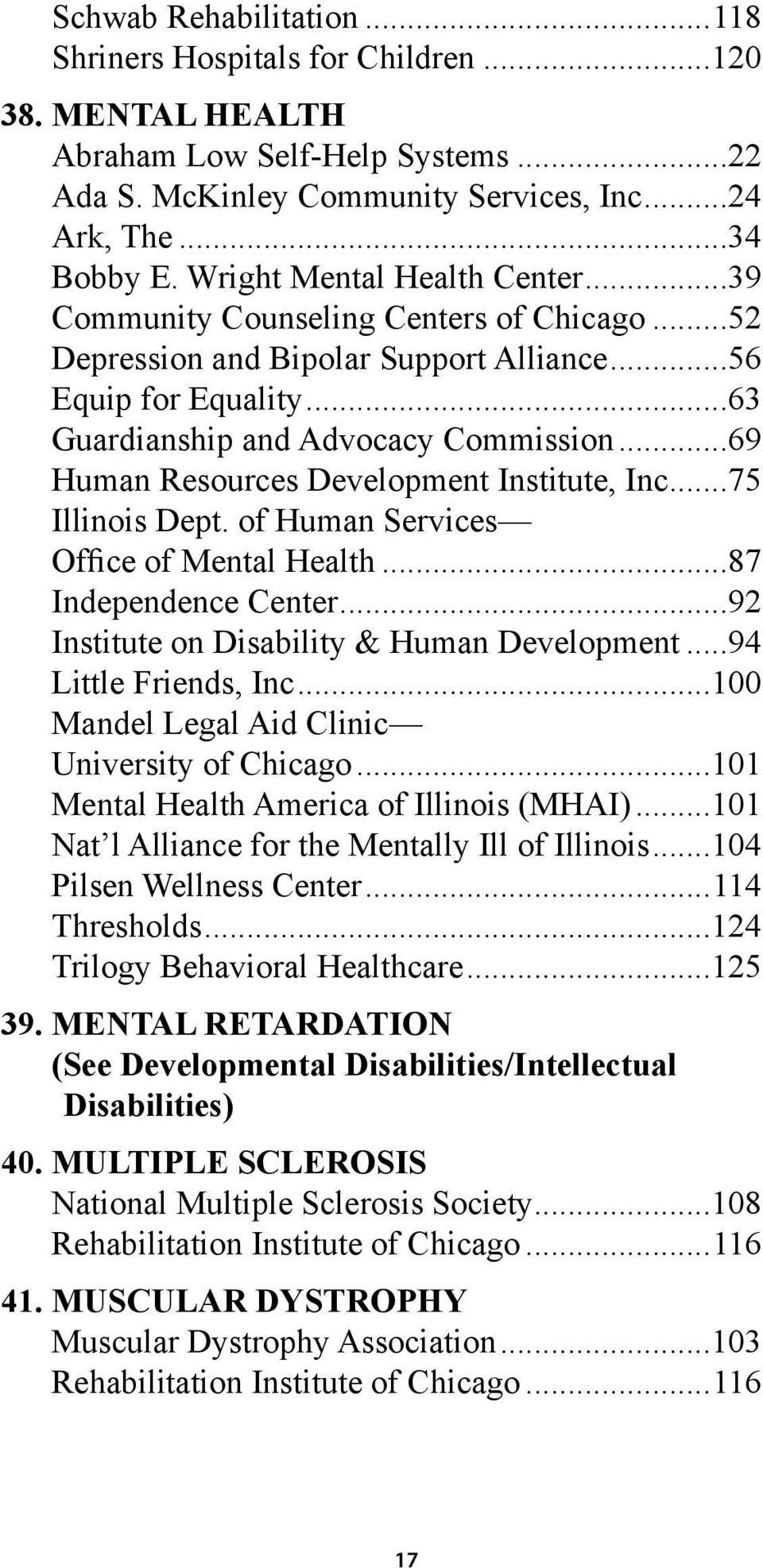 ..69 Human Resources Development Institute, Inc...75 Illinois Dept. of Human Services Office of Mental Health...87 Independence Center...92 Institute on Disability & Human Development.